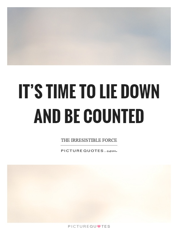 It's time to lie down and be counted Picture Quote #1