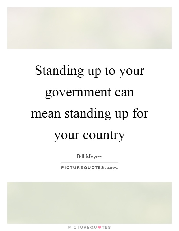 Standing up to your government can mean standing up for your country Picture Quote #1