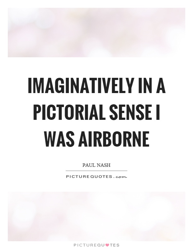 Imaginatively in a pictorial sense I was airborne Picture Quote #1