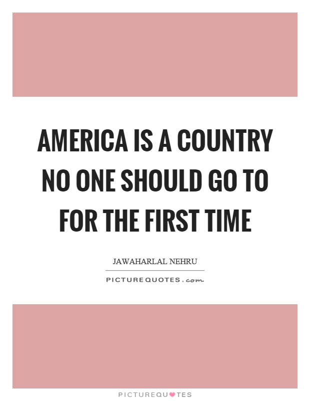 America is a country no one should go to for the first time Picture Quote #1