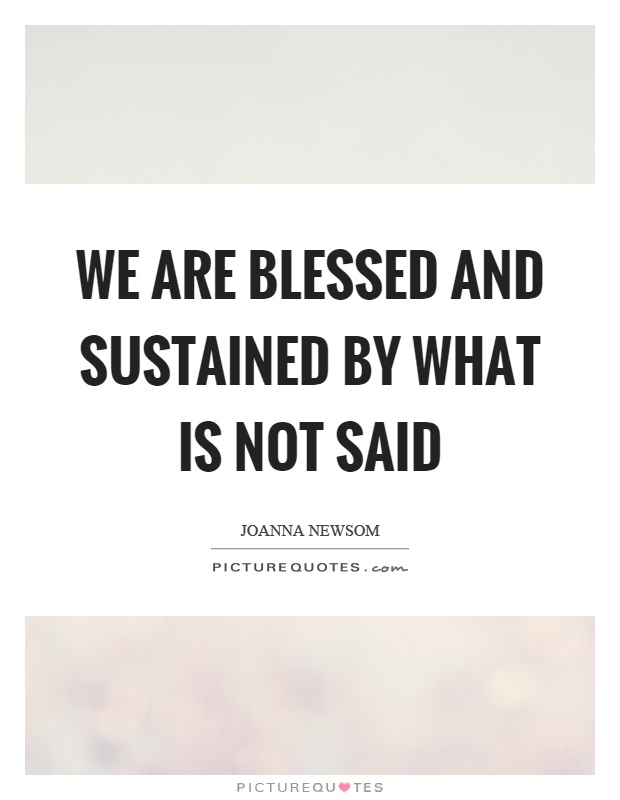We are blessed and sustained by what is not said Picture Quote #1