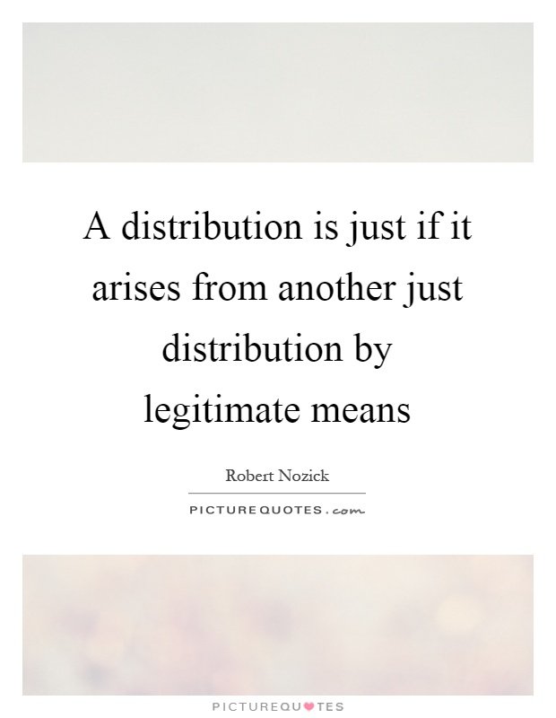 A distribution is just if it arises from another just distribution by legitimate means Picture Quote #1