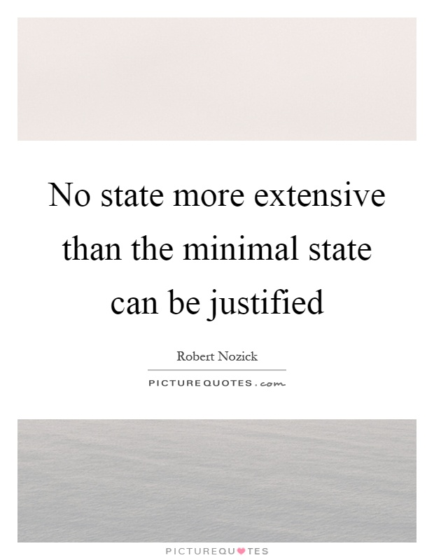 No state more extensive than the minimal state can be justified Picture Quote #1