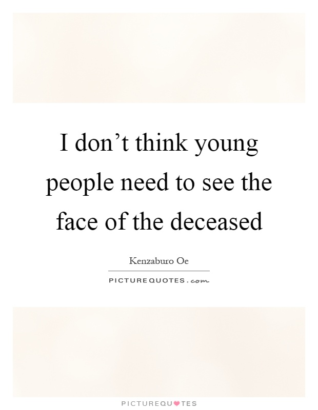 I don't think young people need to see the face of the deceased Picture Quote #1