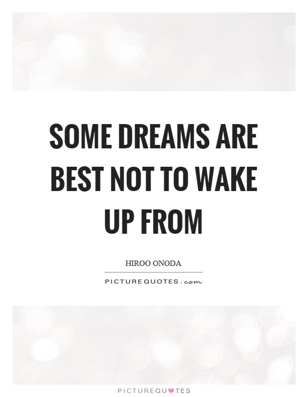 Some dreams are best not to wake up from Picture Quote #1