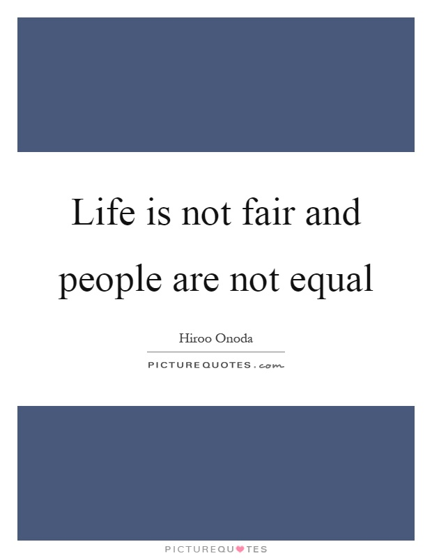 Life is not fair and people are not equal Picture Quote #1
