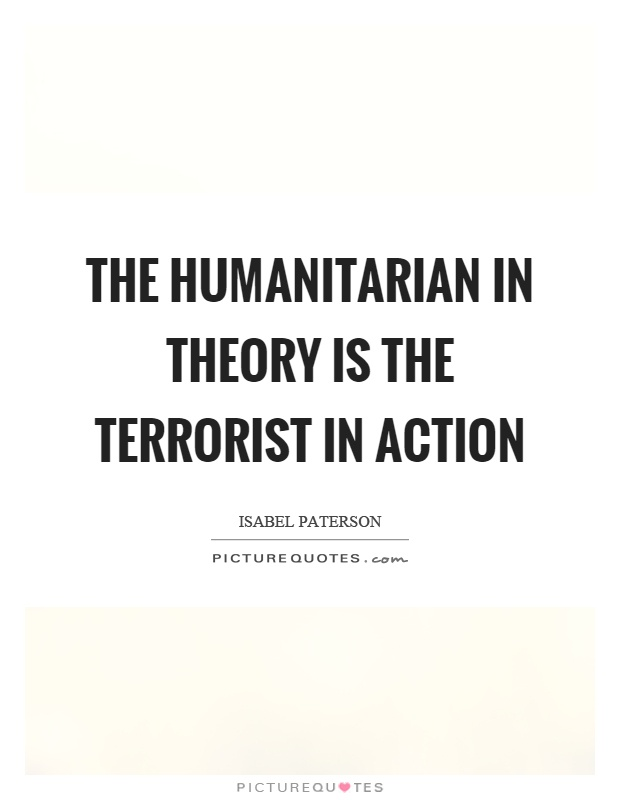 The humanitarian in theory is the terrorist in action Picture Quote #1