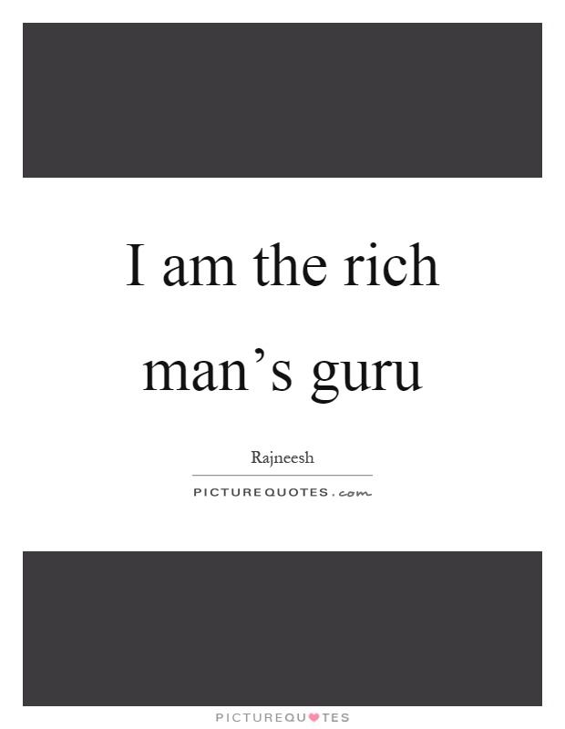 I am the rich man's guru Picture Quote #1