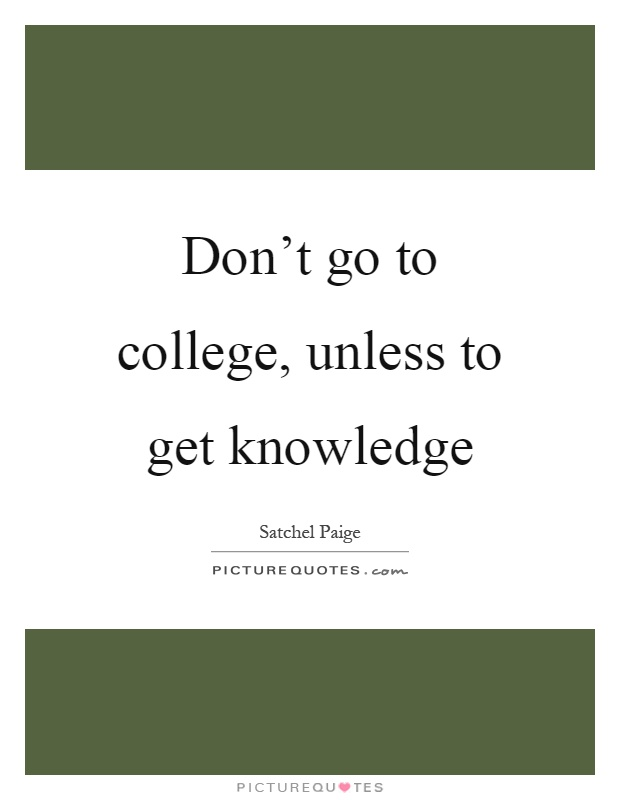 Don't go to college, unless to get knowledge Picture Quote #1