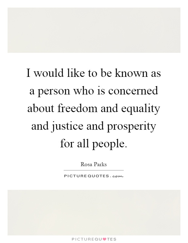 I would like to be known as a person who is concerned about freedom and equality and justice and prosperity for all people Picture Quote #1