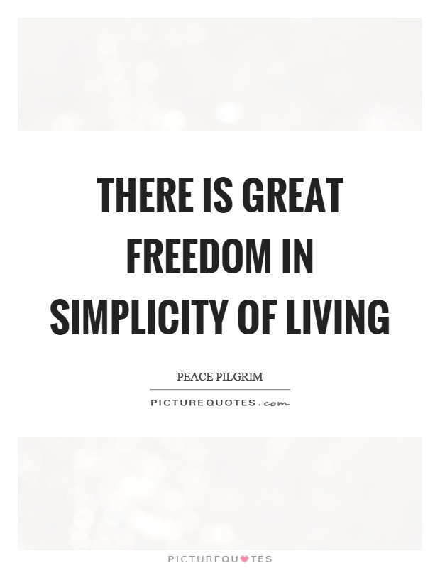 There is great freedom in simplicity of living Picture Quote #1