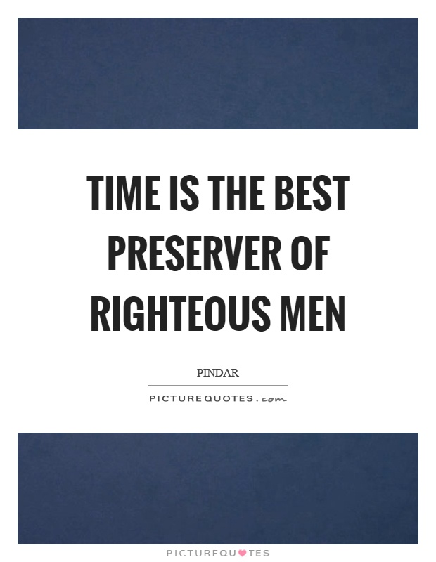 Time is the best preserver of righteous men Picture Quote #1