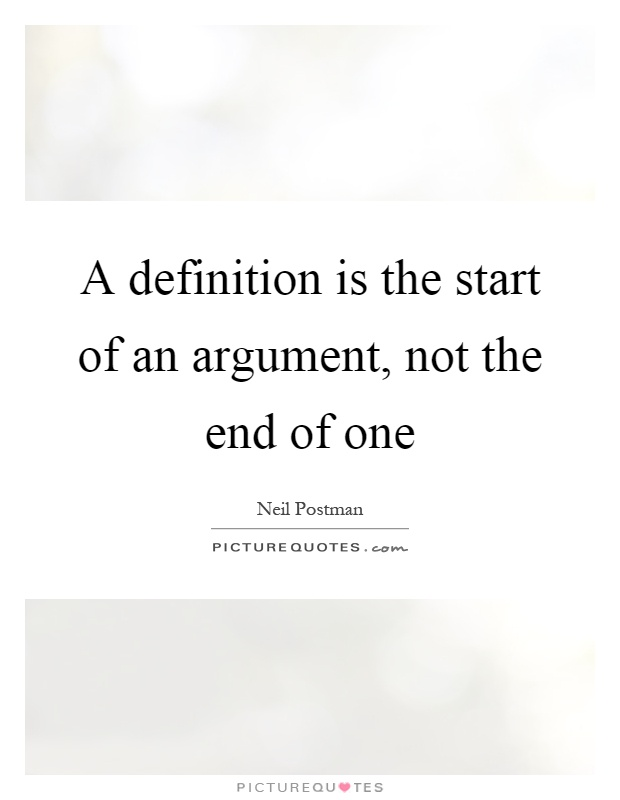 A definition is the start of an argument, not the end of one Picture Quote #1