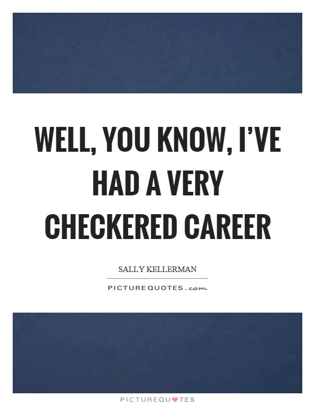 Well, you know, I've had a very checkered career Picture Quote #1