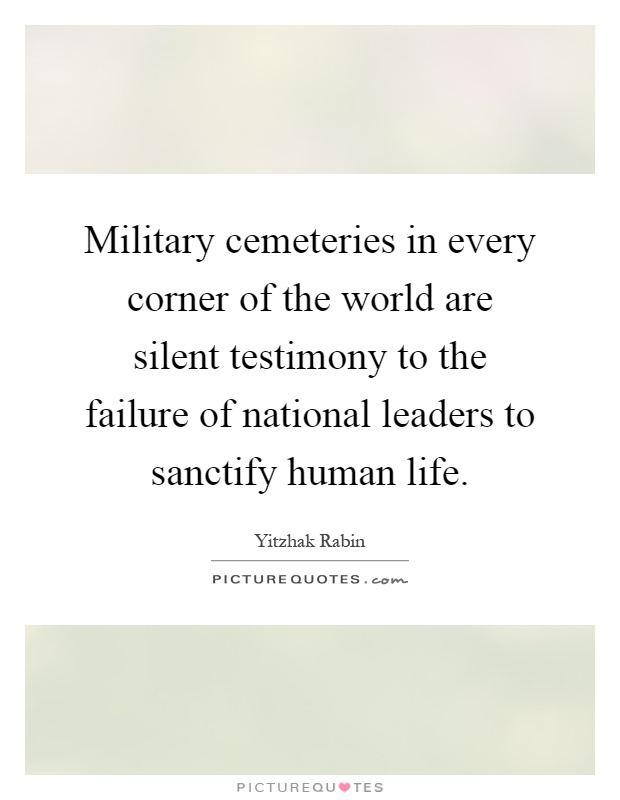 Military cemeteries in every corner of the world are silent testimony to the failure of national leaders to sanctify human life Picture Quote #1