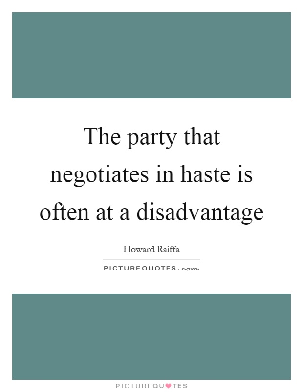The party that negotiates in haste is often at a disadvantage Picture Quote #1