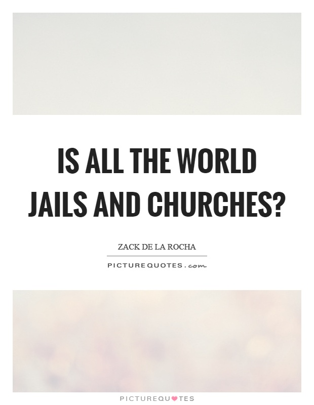 Is all the world jails and churches? Picture Quote #1