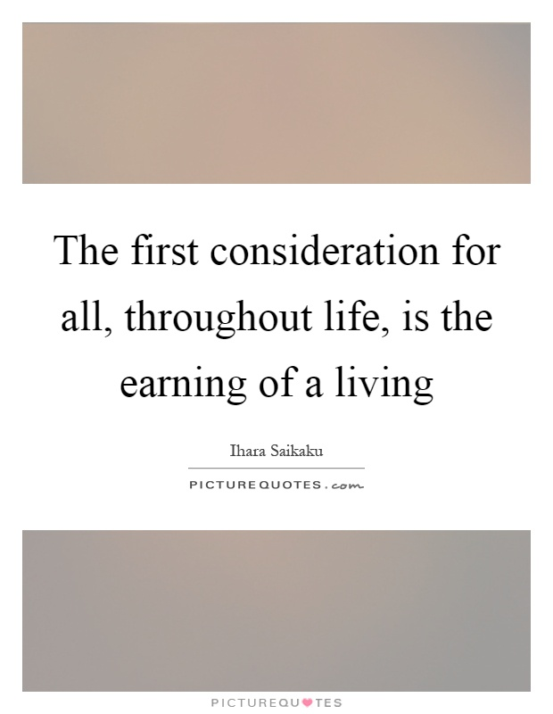 The first consideration for all, throughout life, is the earning of a living Picture Quote #1