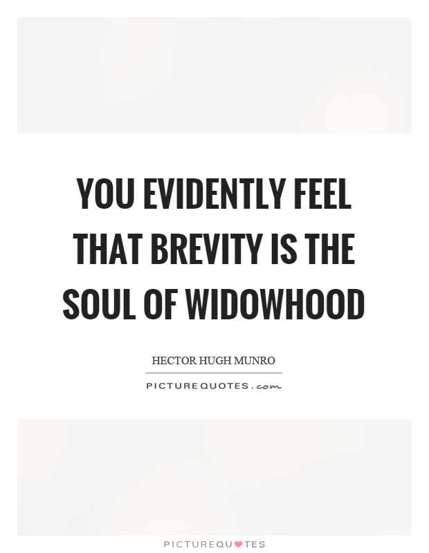 You evidently feel that brevity is the soul of widowhood Picture Quote #1