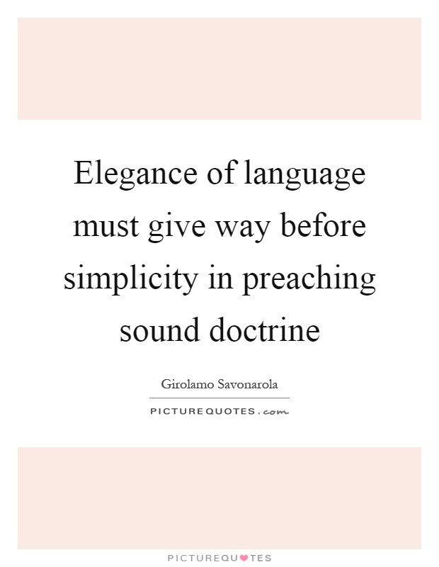 Elegance of language must give way before simplicity in preaching sound doctrine Picture Quote #1