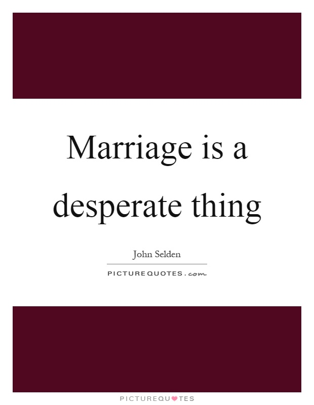 Marriage is a desperate thing Picture Quote #1