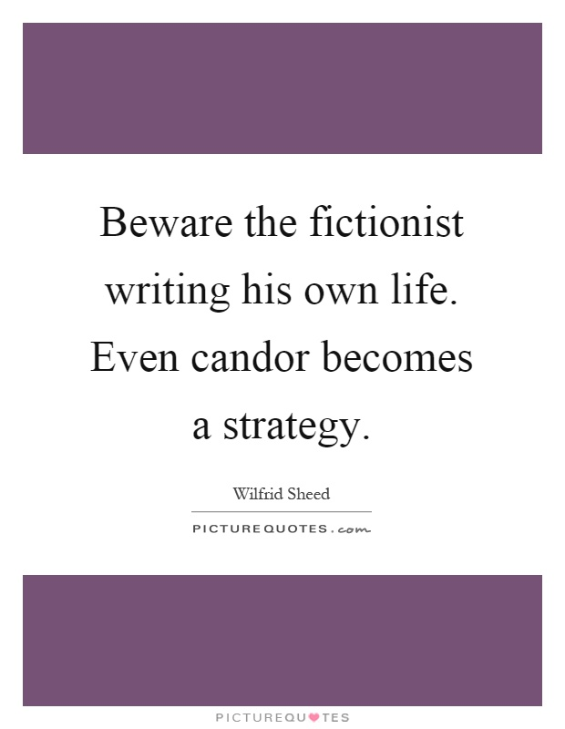 Beware the fictionist writing his own life. Even candor becomes a strategy Picture Quote #1