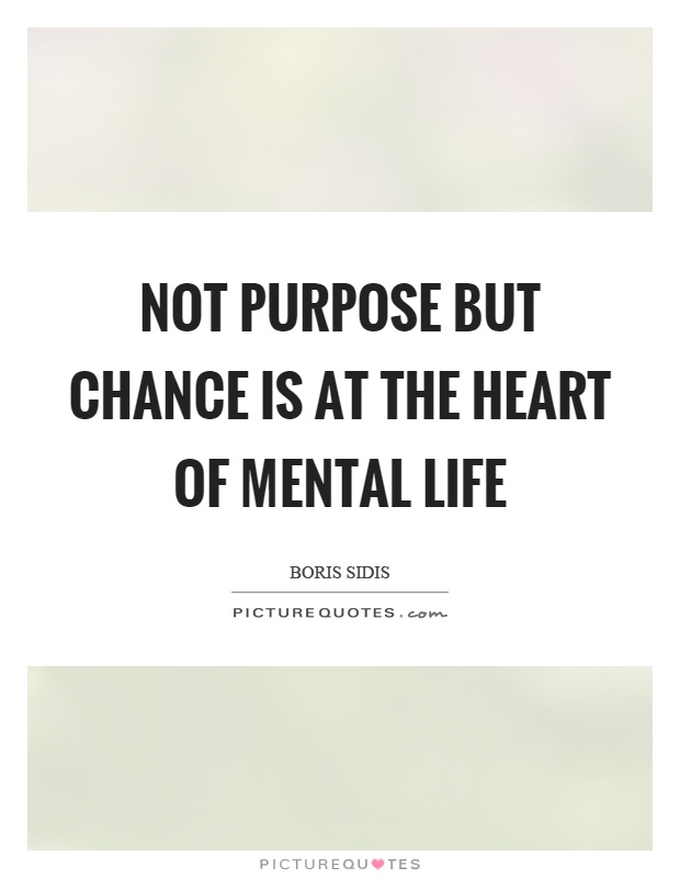 Not purpose but chance is at the heart of mental life Picture Quote #1