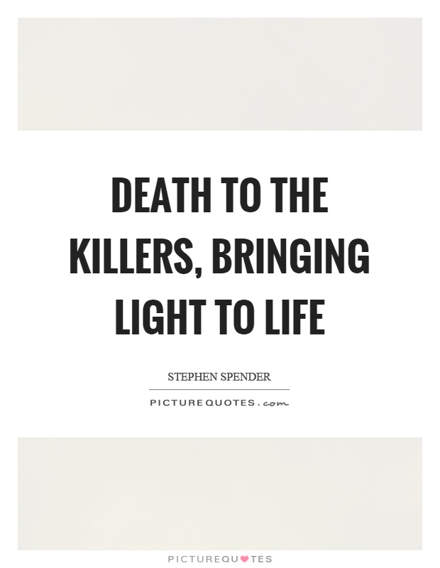 Death to the killers, bringing light to life Picture Quote #1