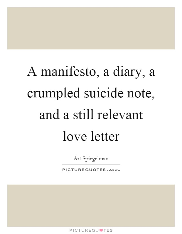 a manifesto, a diary, a crumpled suicide note, and a still