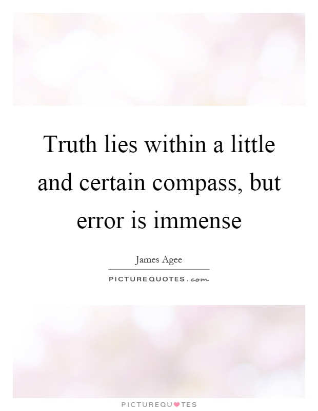 Truth lies within a little and certain compass, but error is immense Picture Quote #1
