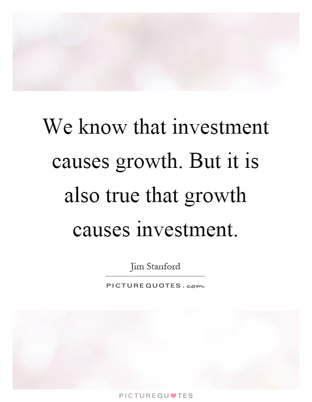 We know that investment causes growth. But it is also true that growth causes investment Picture Quote #1