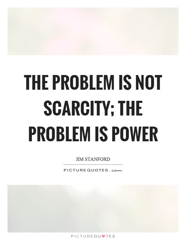 The problem is not scarcity; the problem is power Picture Quote #1