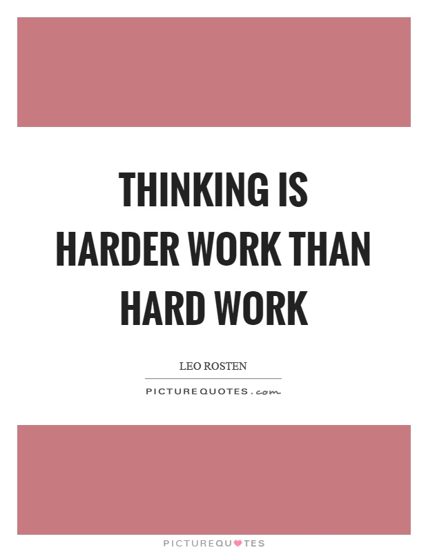 Thinking is harder work than hard work Picture Quote #1