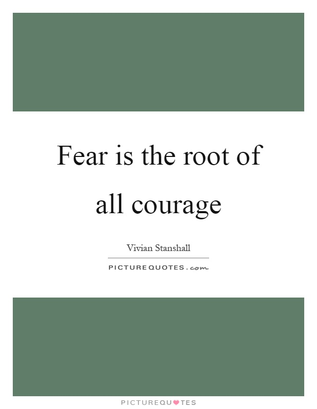 Fear is the root of all courage Picture Quote #1