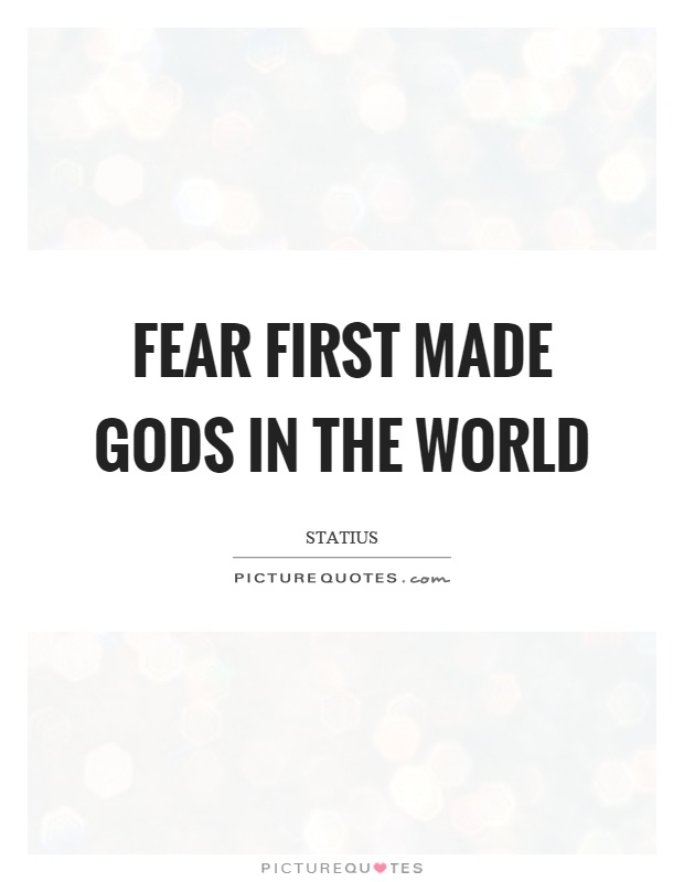 Fear first made gods in the world Picture Quote #1