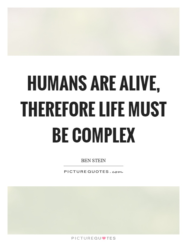 Humans are alive, therefore life must be complex Picture Quote #1
