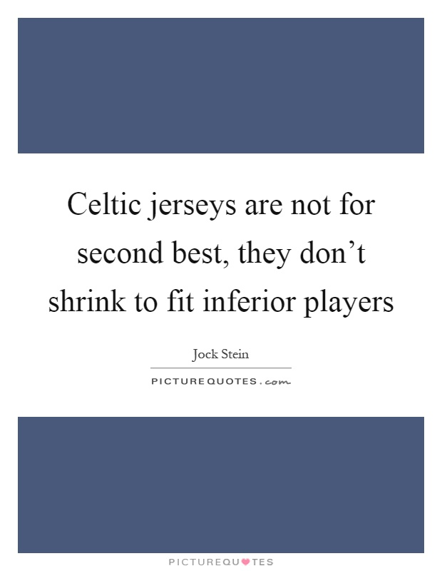 Celtic jerseys are not for second best, they don't shrink to fit inferior players Picture Quote #1
