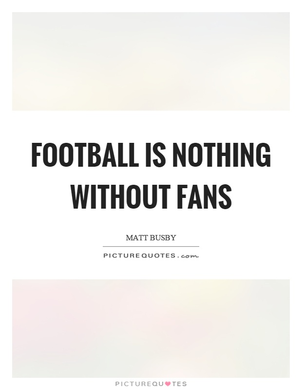 Football Is Nothing Without Fans