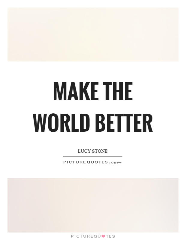 Make the world better Picture Quote #1