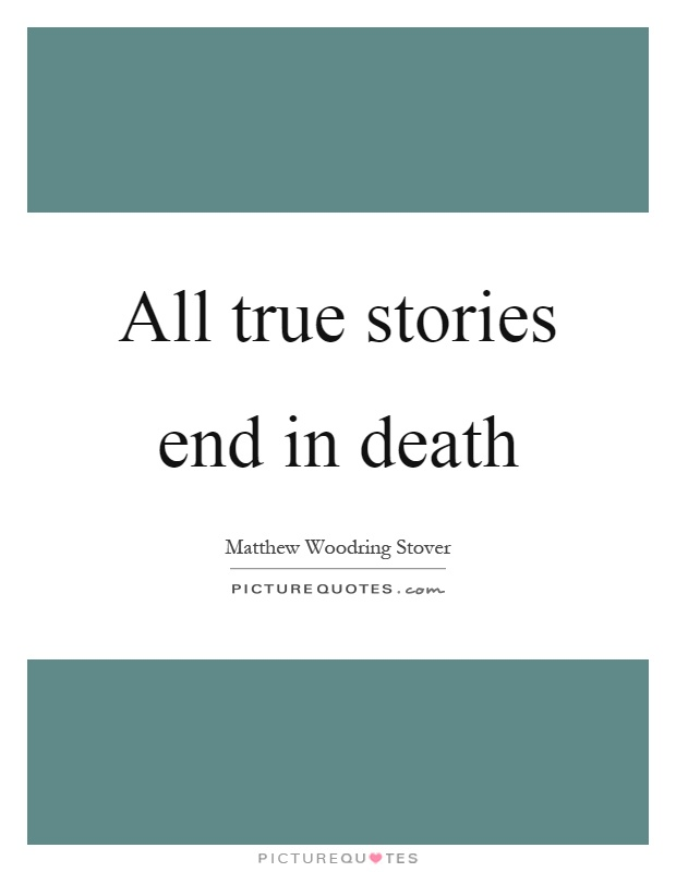 All true stories end in death Picture Quote #1