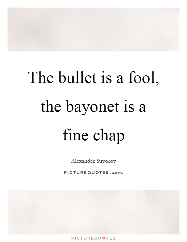 The bullet is a fool, the bayonet is a fine chap Picture Quote #1