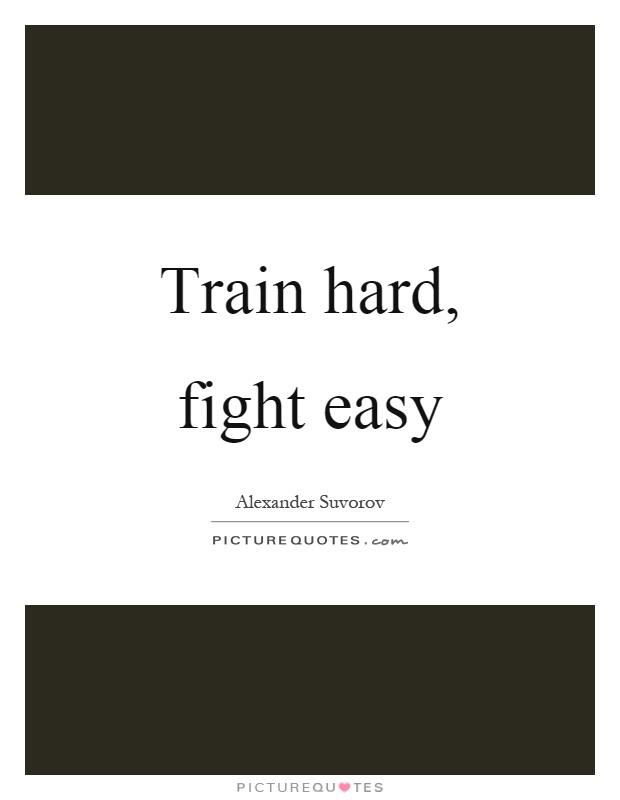 Train hard, fight easy Picture Quote #1