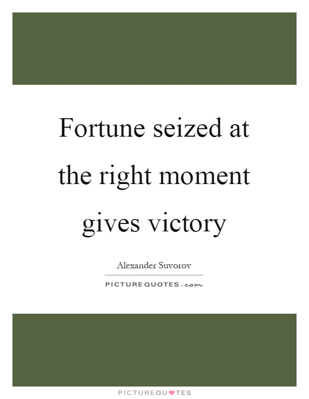Fortune seized at the right moment gives victory Picture Quote #1
