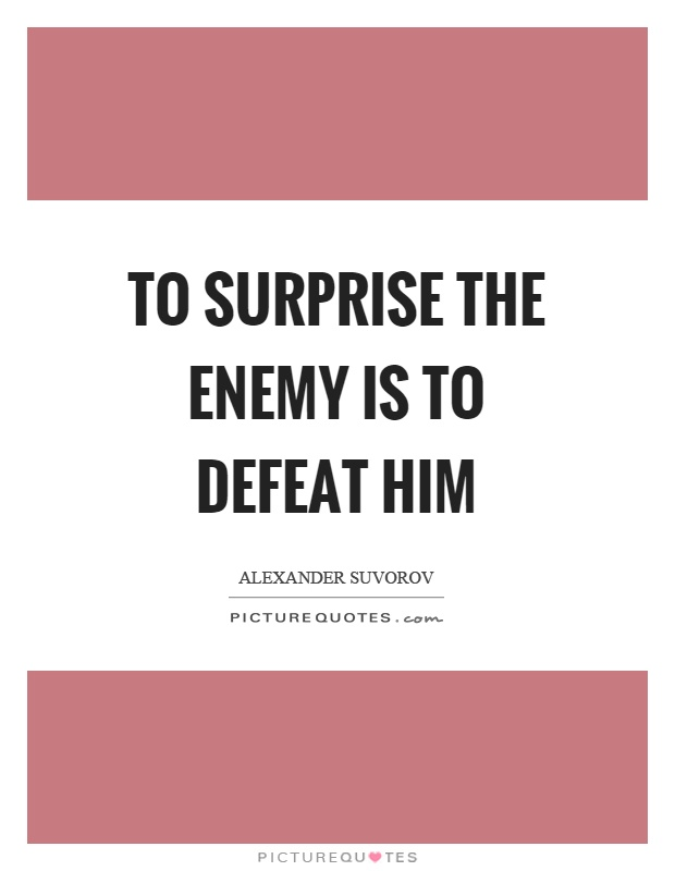 To surprise the enemy is to defeat him Picture Quote #1