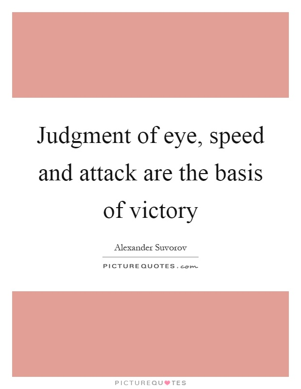 Judgment of eye, speed and attack are the basis of victory Picture Quote #1
