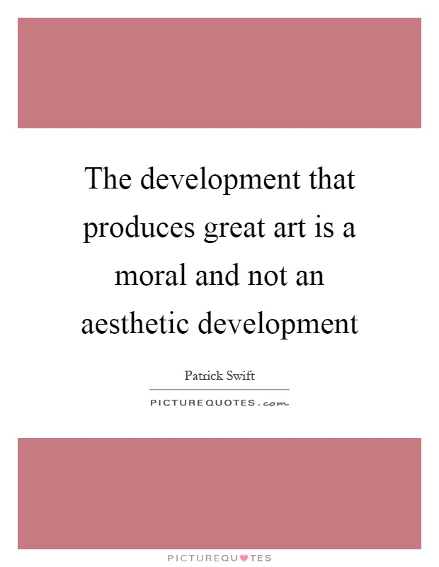 The development that produces great art is a moral and not an aesthetic development Picture Quote #1