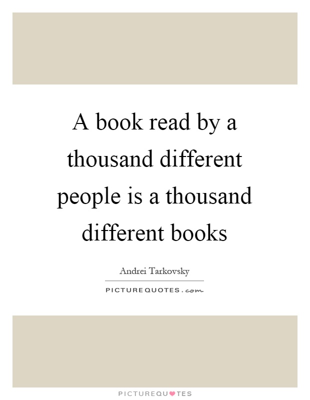A book read by a thousand different people is a thousand different books Picture Quote #1