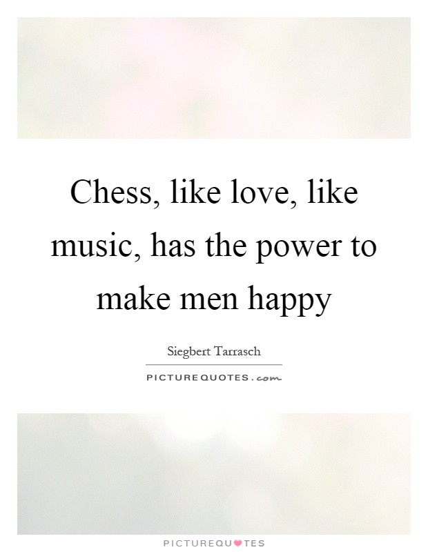 Chess, like love, like music, has the power to make men happy Picture Quote #1