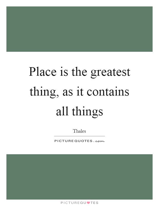 Place is the greatest thing, as it contains all things Picture Quote #1