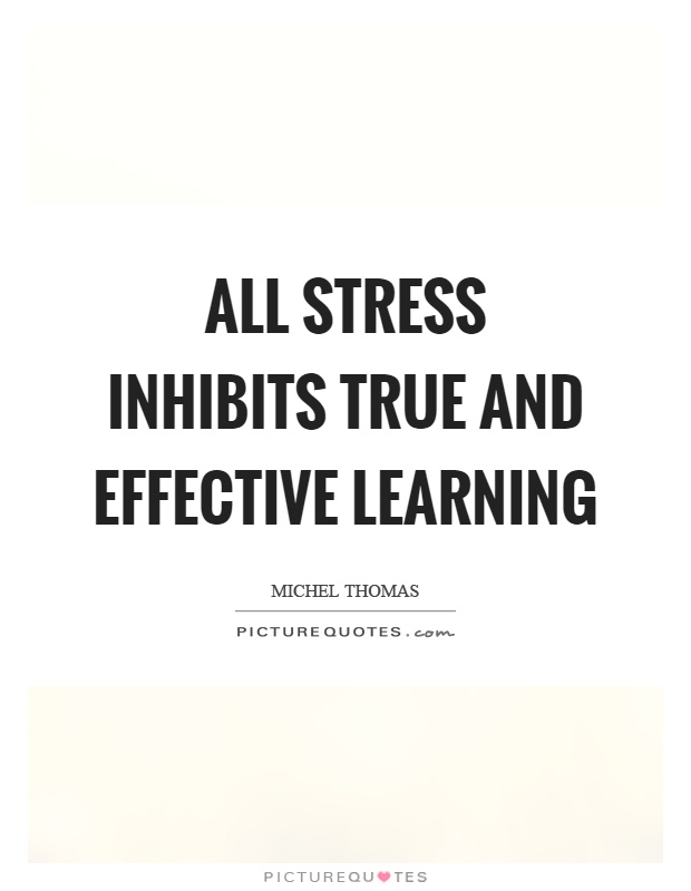 All stress inhibits true and effective learning Picture Quote #1